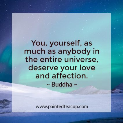 You, yourself, as much as anybody in the entire universe, deserve your love and affection. - Looking for quotes to bring you hope and inspiration? I've got you covered with these beautiful and insightful Buddha quotes!