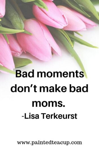 Bad moments don't make bad moms. -Lisa Terkeurst 9 Quotes for Moms to Read on Tough Days  #momquote #momquotes #quotesformoms