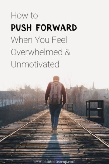 How to push forward when you feel overwhelmed and unmotivated. Inspirational & motivational quotes. #motivationalquotes #inspirationalquotes